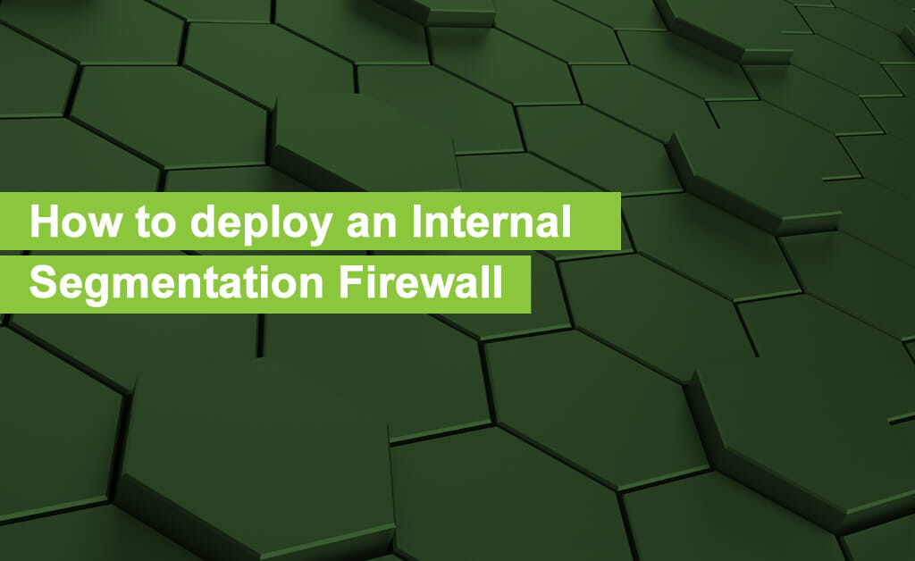 How to deploy an Internal Segmentation Firewall (ISFW) :