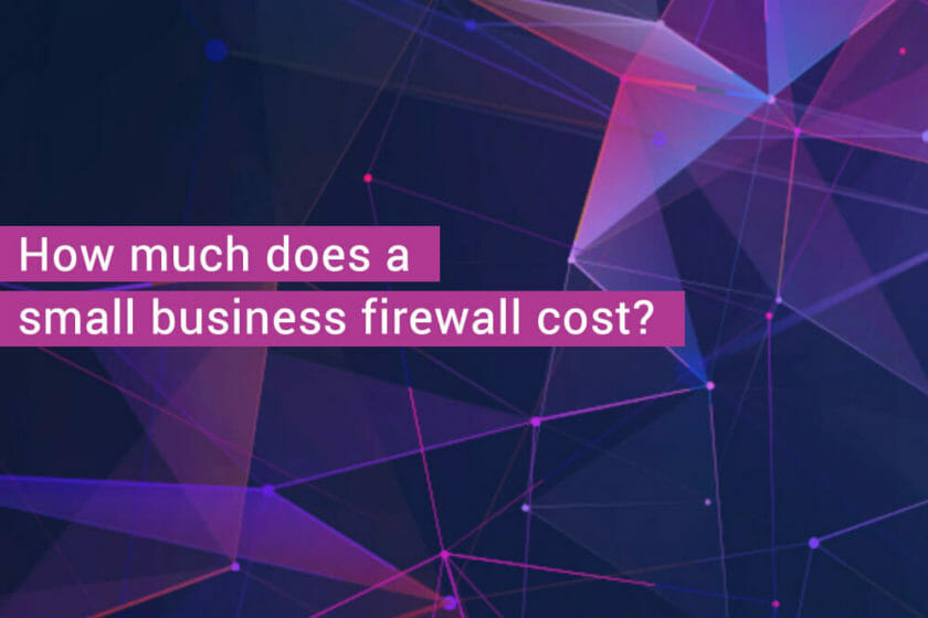 How much does a small business firewall cost?
